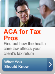 ACA for Tax Pros: Find out how the health care law affects your client's tax return. What You Should Know, button.