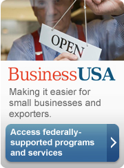 Access federally supported programs and services on BusinessUSA. Making it easier for small businesses and exporters.