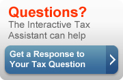 Questions? The Interactive Tax Assistant can help. Get a response to your tax questions.