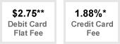 $3.49 debit card flat fee, 1.89% credit card fee