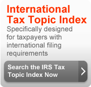 International Tax Topic Index. Specifically designed for taxpayers with international filing requirements. Search the IRS tax topic index now (button).